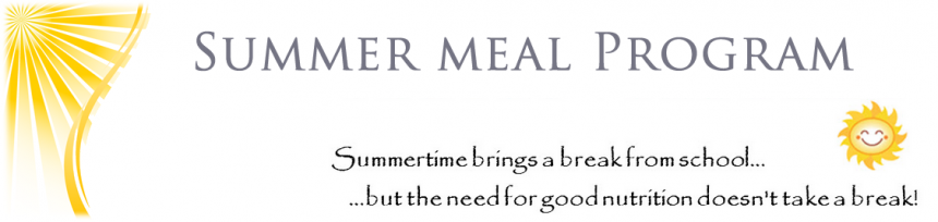 Summer meal program: summertime brings a break from school.....but the need for good nutrition doesn't take a break.